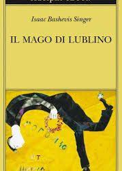 Il mago di Lublino', tra i capolavori di Isaac B. Singer
