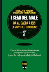 I Semi del Male. Da Al Qaeda a ISIS, la stirpe del terrorismo