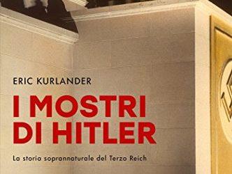 'I mostri di Hitler. La storia soprannaturale del Terzo Reich', di Eric Kurlander